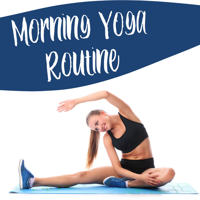Morning Yoga Routine - Perfect Background Music for Everyday Exercises