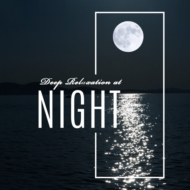 Deep Relaxation at Night - Music for Deep Sleep, New Age Sounds, Calming Melodies, Nap Time, Harmony, Ambient Music