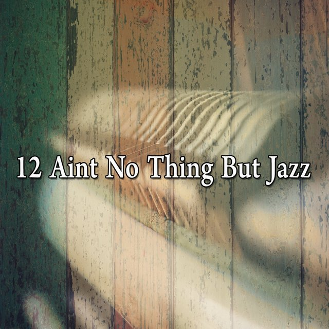 12 Aint No Thing but Jazz