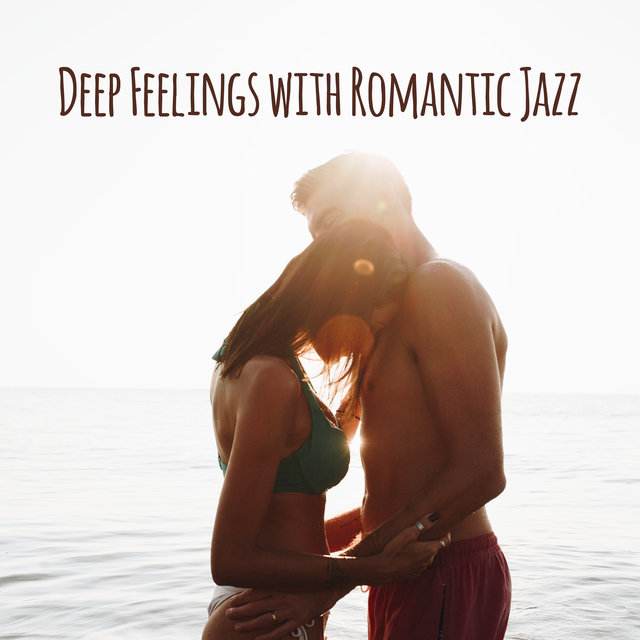 Deep Feelings with Romantic Jazz – Jazz for Lovers, Candlelight Romantic Dinner, Sentimental Ambiance