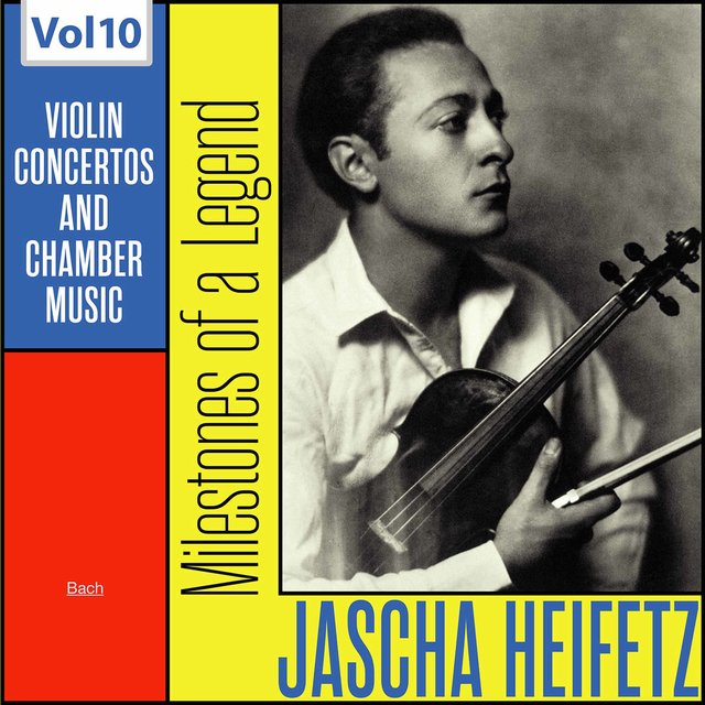 Milestones of a Legend: Jascha Heifetz, Vol. 10