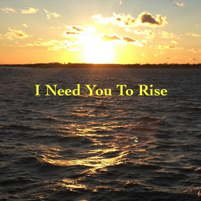 I Need You to Rise