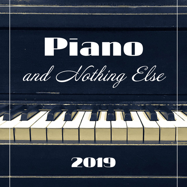 Piano and Nothing Else 2019