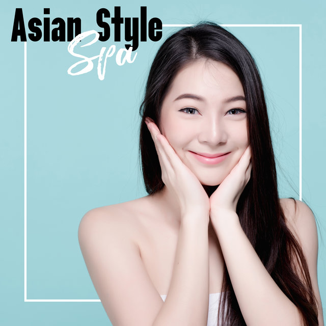 Asian Style Spa - Relaxing Music Therapy, Calming Sounds for Massage, Rest, Relax, Zen Serenity, Deeper Sleep, Music Zone, Reduce Stress, Revitalize, Mind, Body & Soul