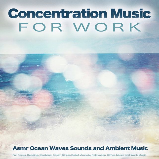 Concentration Music For Work: Asmr Ocean Waves Sounds and Ambient Music For Focus, Reading, Studying, Study, Stress Relief, Anxiety, Relaxation, Office Music and Work Music