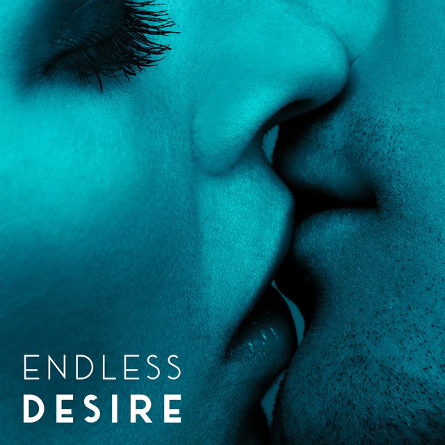 Endless Desire - Sensual and Romantic Collection of Jazz Music, Long Foreplay, Erotic Massage, Kiss, Pleasurable, Love Affair, Couple Romance, Instrumental