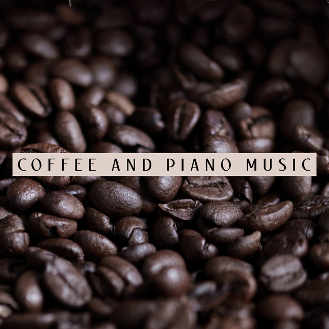 Coffee and Piano Music: Soft, Subtle and Without Unnecessary Words