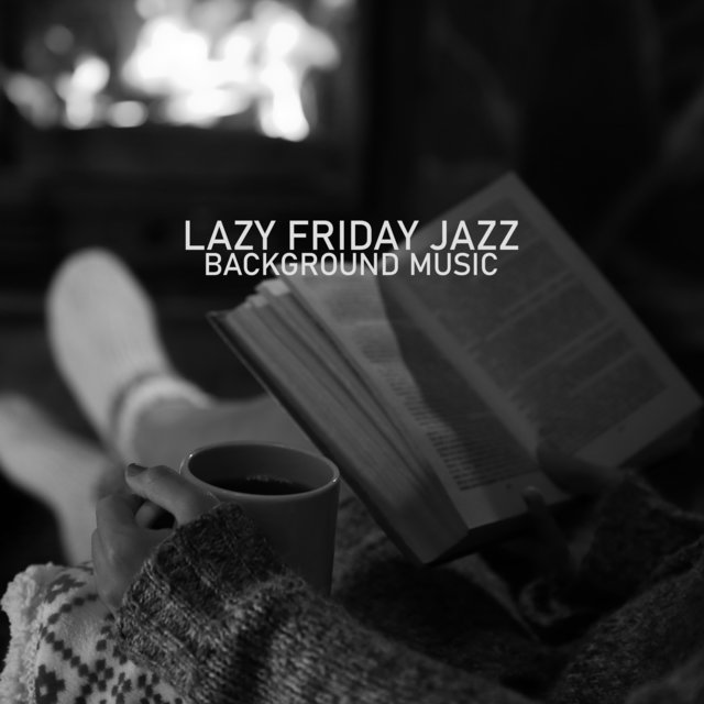 Lazy Friday Jazz (Slow Background Music for the End of the Week)