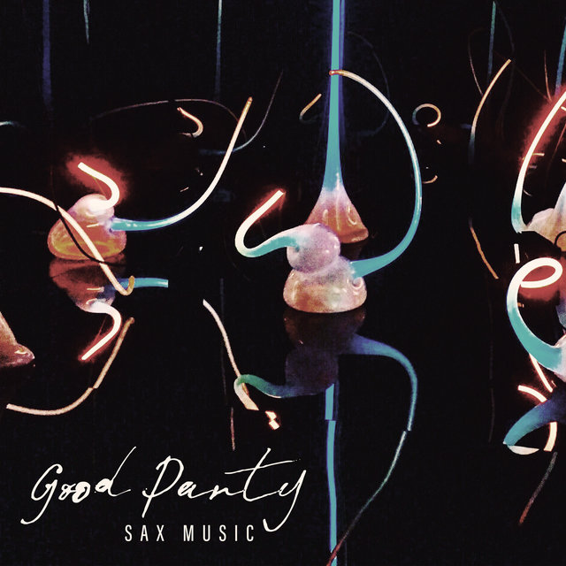 Good Party Sax Music - Unique Collection of Jazz Music Dedicated to Home Parties, Cocktail Parties or Corporate Integration Events