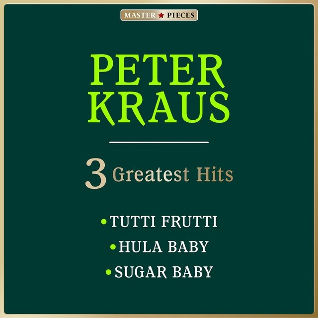 Masterpieces Presents Peter Kraus: Tutti Frutti / Hula Baby / Sugar Baby