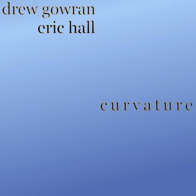 Curvature Duet With Drew Gowran