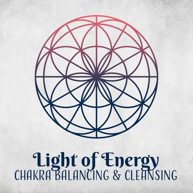 Light of Energy: Chakra Balancing & Cleansing Meditation