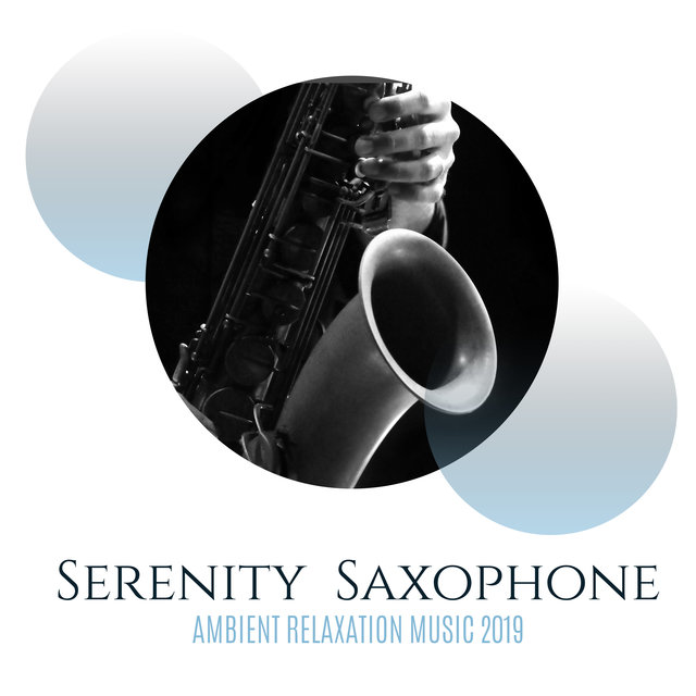 Serenity Saxophone Ambient Relaxation Music 2019