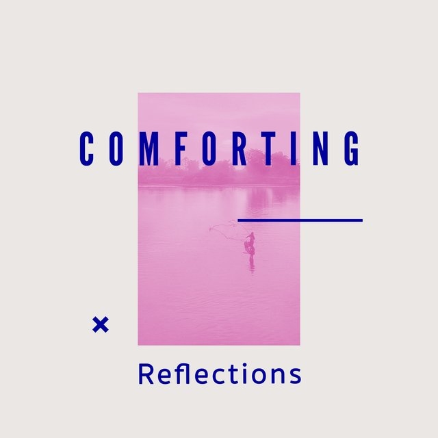 """Comforting Reflections"""