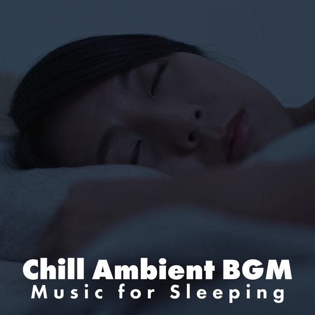 Chill Ambient BGM Music for Sleeping