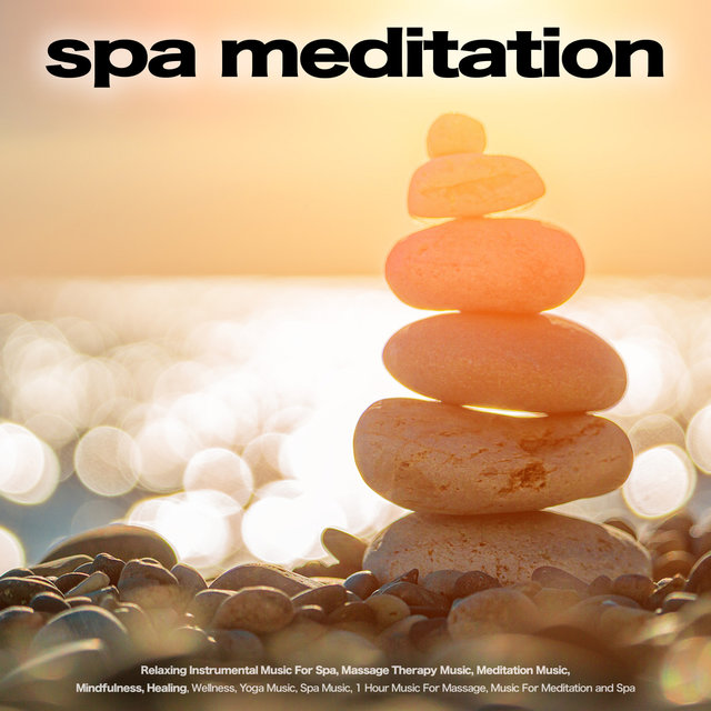 Spa Meditation: Relaxing Instrumental Music For Spa, Massage Therapy Music, Meditation Music,  Mindfulness, Healing, Wellness, Yoga Music, Spa Music, 1 Hour Music For Massage, Music For Meditation and Spa