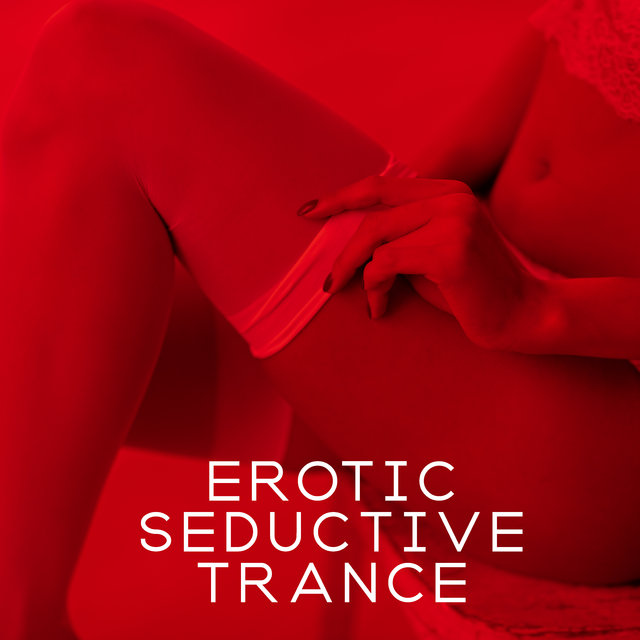 Erotic Seductive Trance - Night Pleasure, Chillout Erotic Lounge, Sex Music, Making Love, Erotic Dance, Sensual Vibes, Love Game