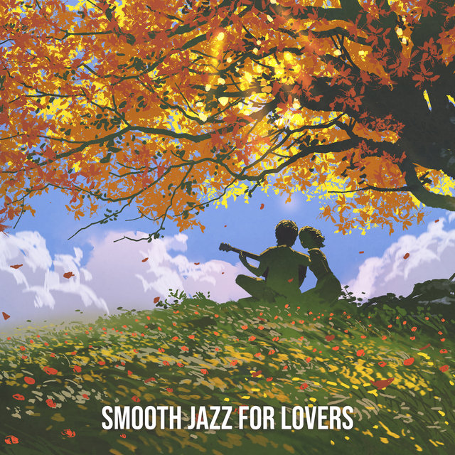 Smooth Jazz for Lovers (Sexy and Romantic, Late Night Sounds, Wine & Good Instrumental Music)