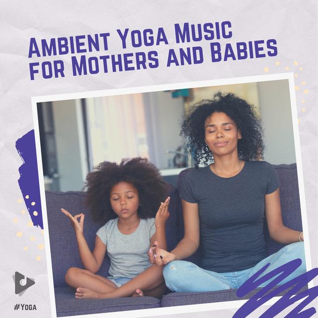 Ambient Yoga Music for Mothers and Babies