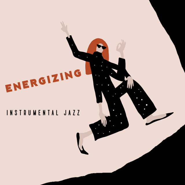 Energizing Instrumental Jazz: Uplifting Music, Mood-enhancing Sounds, A Boost of Positive Energy