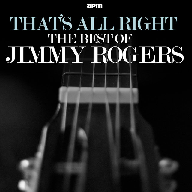 That's All Right - The Best of Jimmy Rogers