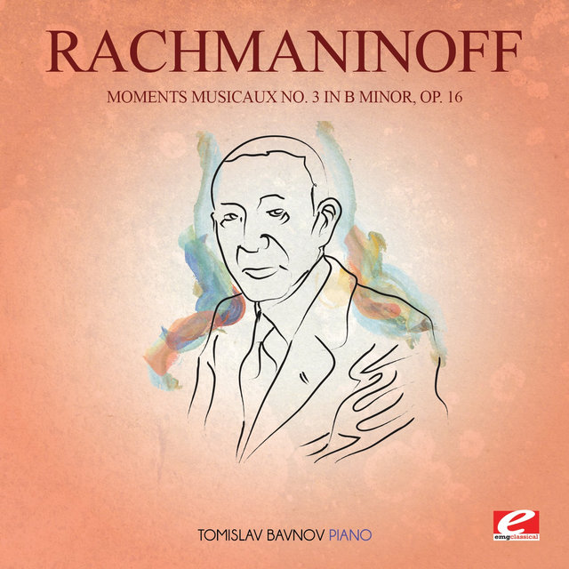 Rachmaninoff: Moments Musicaux No. 3 in B Minor, Op. 16 (Digitally Remastered)
