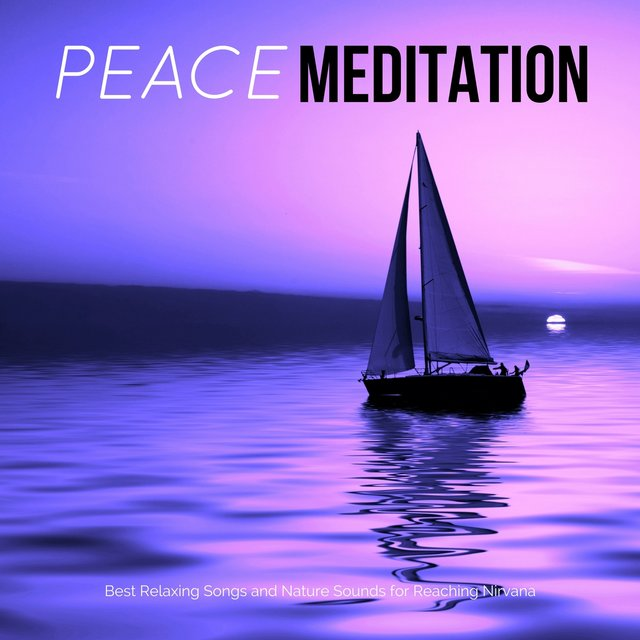 Peace Meditation - Best Relaxing Songs and Nature Sounds for Reaching Nirvana