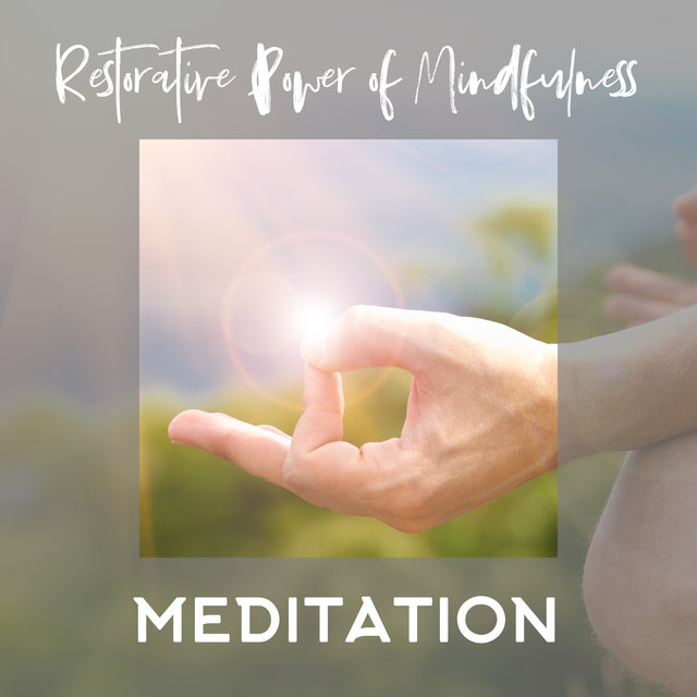 Restorative Power of Mindfulness Meditation: 2019 Compilation of Ambient Music Created for Best Meditation Experience, Full Concentration, Deep Contemplation, Yoga