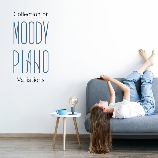 Collection of Moody Piano Variations - Easy Listening Chilling Jazz Perfect for Long Lazy Weekend Evenings in the Company of Friends and Family