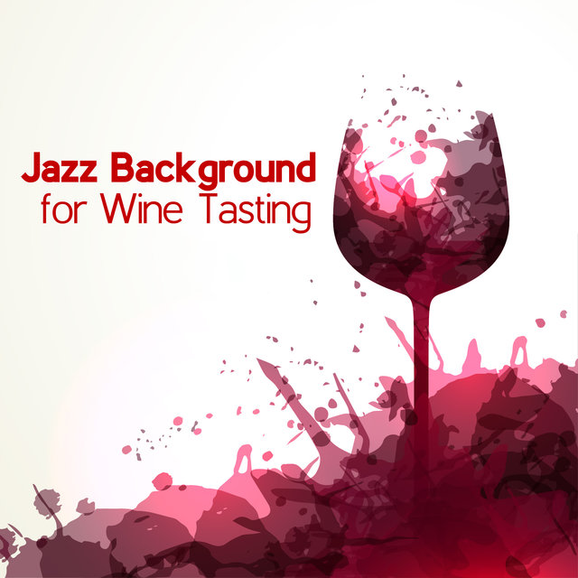 Jazz Background for Wine Tasting - Enjoy the Exquisite Flavor Bouquets of Outstanding Alcohols Accompanied by Brilliant Jazz Music