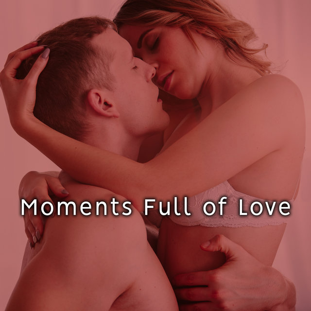 Moments Full of Love - 2020 Ambient Romantic Jazz Collection, Sex Music, Erotic Sounds for Making Love, Sensual Jazz at Night, Kissing in the Rain, Love Spells