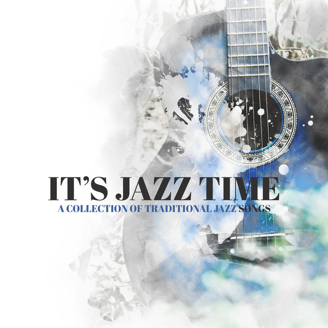 It's Jazz Time - A Collection of Traditional Jazz Songs: Soothing Jazz Music, Relaxing and Instrumental Smooth Jazz (Smoke Jazz, Cafe Jazz, Sleep Jazz)