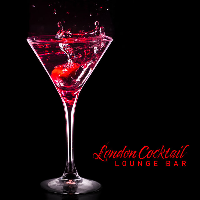 London Cocktail Lounge Bar – Night Vibes for Amazing Party, Chillax, Deep House Beats, Lounge Music, Club Music, Dance Melodies, Sexy Music