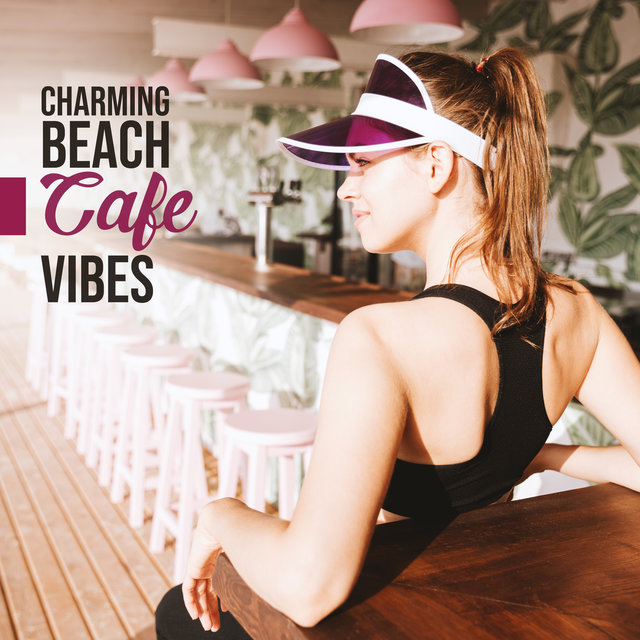 Charming Beach Cafe Vibes: 2019 Soft Electronic Chillout Music Vibes for Beach Cafe, Lazy Coffee Drinking Nearby the Sea, Relaxing Under the Palms