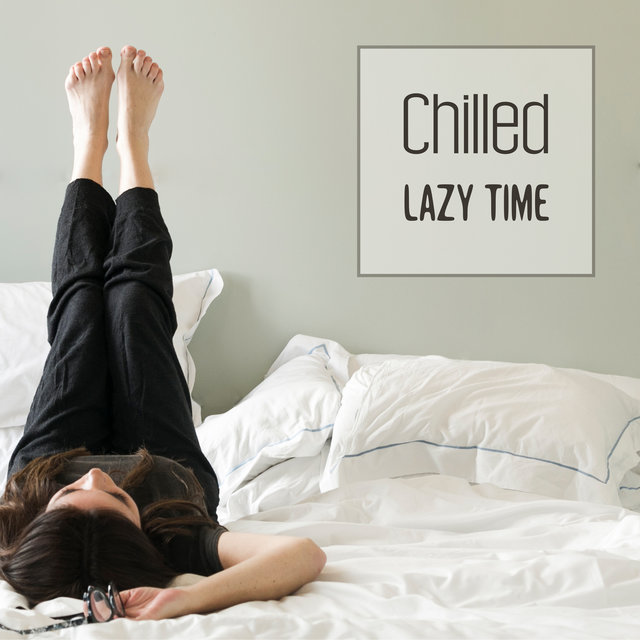 Chilled Lazy Time – Chillout Vibes, Ibiza Lounge Chill, Rest & Relax