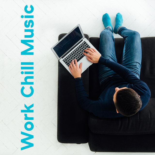Work Chill Music: Relax and Work with Chillout Background Music