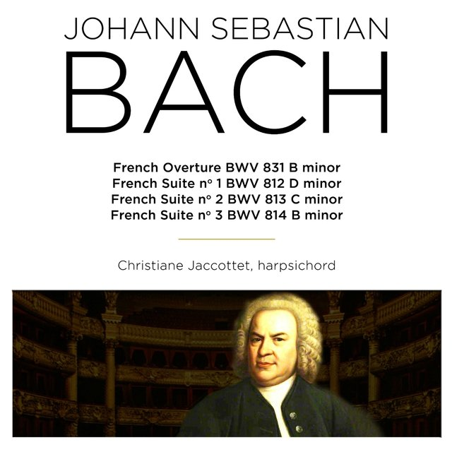 Bach: French Overture, BWV 831 & French Suites Nos. 1 - 3, BWV 812 - 814