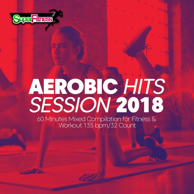 Aerobic Hits Session 2018: 60 Minutes Mixed Compilation for Fitness & Workout 135 bpm/32 Count