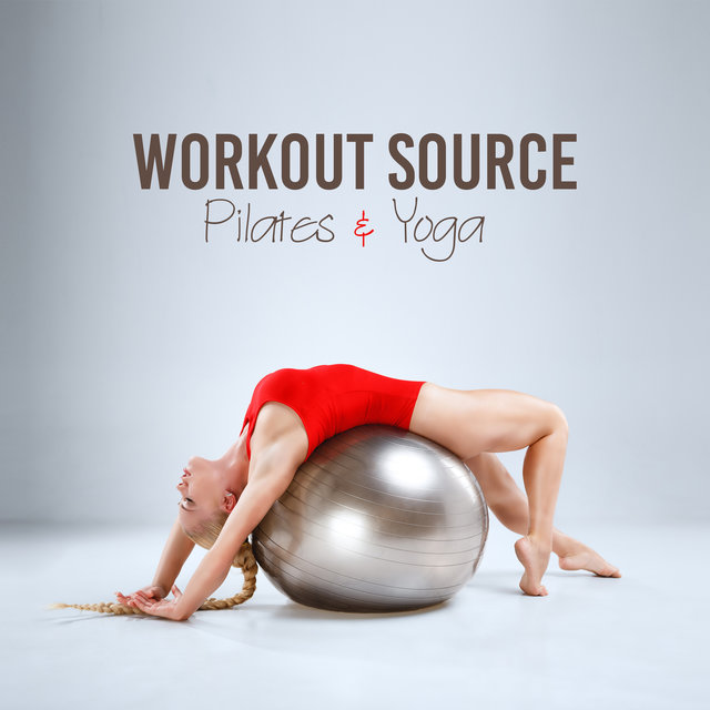 Workout Source - Pilates & Yoga: Feel the Power, Move Your Body, Warm Up, Stretching & Cool Down