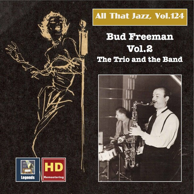 All that Jazz, Vol. 124: Bud Freeman, Vol. 2 – The Trio and the Band (2019 Remaster)
