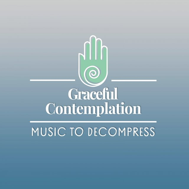 Graceful Contemplation Music to Decompress