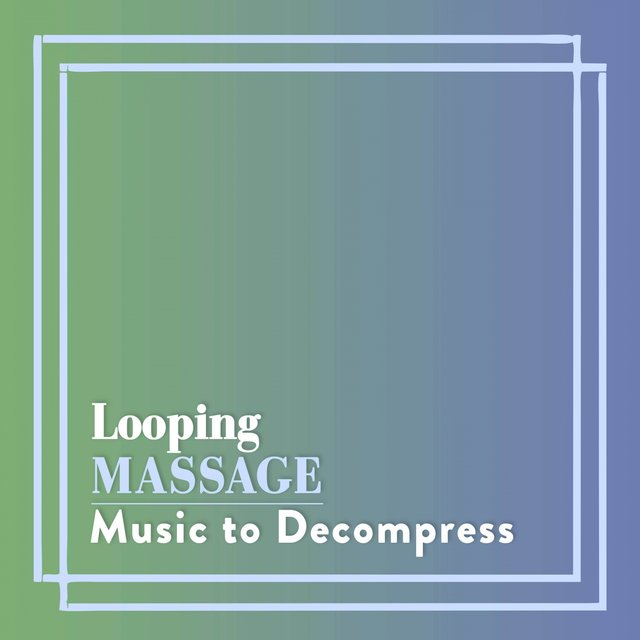 Looping Massage Music to Decompress