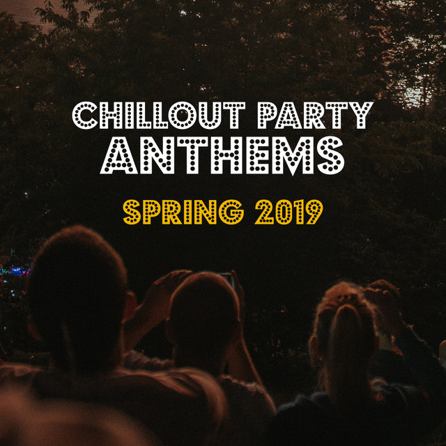 Chillout Party Anthems: Spring 2019