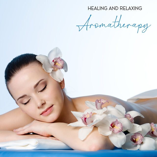 Healing and Relaxing Aromatherapy – Spa Music Collection, Delicate Sounds, Magic Moments, Wellness Oasis