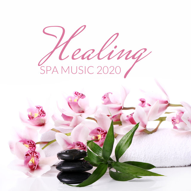 Healing Spa Music 2020: New Age Music, Massage, Calm Down, Beauty Treatments, Inner Harmony, Full Relaxation, Songs with Piano Melodies and Sounds of Birds, Water & Nature
