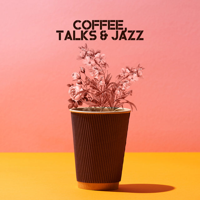 Coffee, Talks & Jazz: Compilation of Smooth Jazz Music for Cafe Lounge, Cafeteria, Coffee Shop, Relaxing Vibes of Modern Jazz Tracks, Funky Melodies Played on Piano, Guiitar, Sax & More