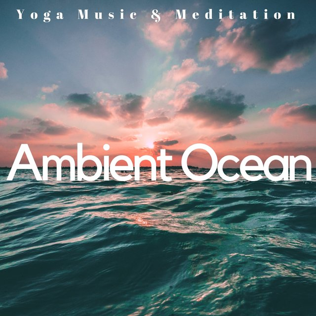 Ambient Ocean: Yoga Music & Meditation, Nature & Liquid Sounds to Calm Down