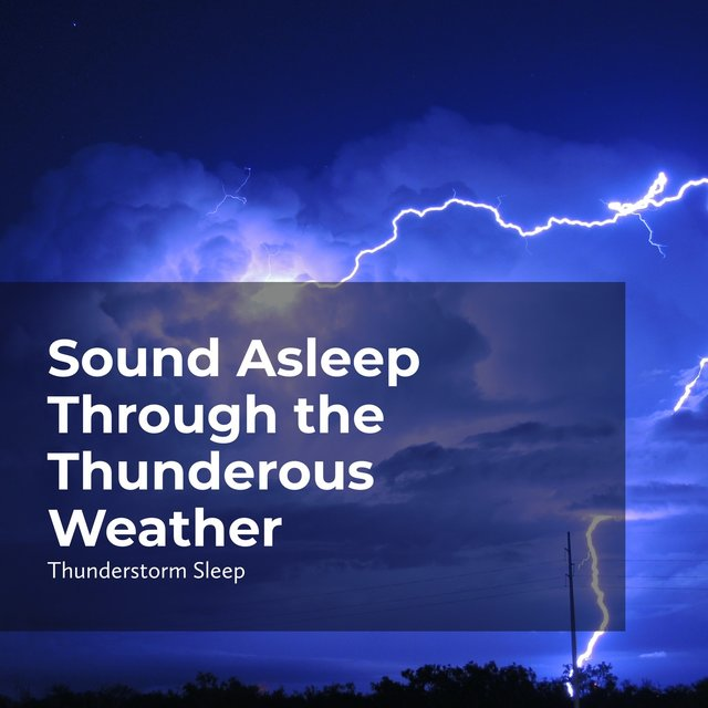 Sound Asleep Through the Thunderous Weather