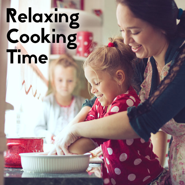 Relaxing Cooking Time - Brilliant Jazz Collection That is Perfect as a Background for Spending Time Together in the Kitchen During Long Autumn Afternoons