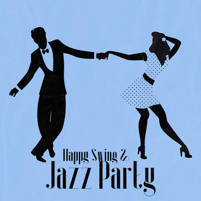 Happy Swing & Jazz Party: Jazz Music Compilation for Your Enjoyable Time